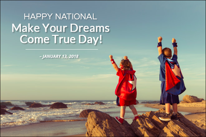 Celebrate Make Your Dreams Come True Day